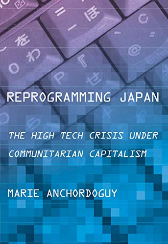 9780801441875: Reprogramming Japan: The High Tech Crisis under Communitarian Capitalism (Cornell Studies in Political Economy)