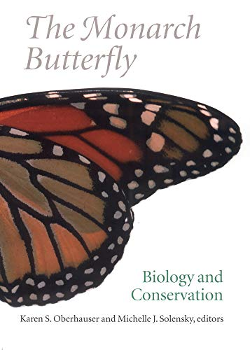 The Monarch Butterfly: Biology and Conservation: Michelle J. Solensky; Karen S.Oberhauser