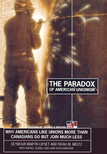 9780801442001: The Paradox of American Unionism: Why Americans Like Unions More Than Canadians Do, But Join Much Less