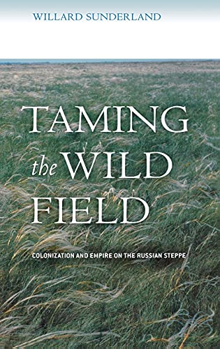 9780801442094: Taming the Wild Field: Colonization and Empire on the Russian Steppe