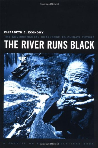 The river runs black : the environmental challenge to China's future.: Economy, Elizabeth.