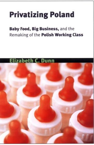 Privatizing Poland: Baby Food, Big Business, and the Remaking of Labor (Culture and Society after ...