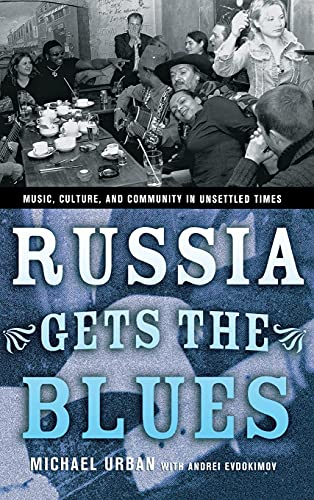 9780801442292: Russia Gets the Blues: Music, Culture, and Community in Unsettled Times (Culture and Society after Socialism)
