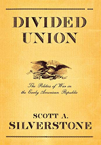 9780801442308: Divided Union: The Politics of War in the Early American Republic (Cornell Studies in Security Affairs)