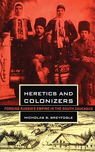 9780801442421: Heretics and Colonizers: Forging Russia's Empire in the South Caucasus