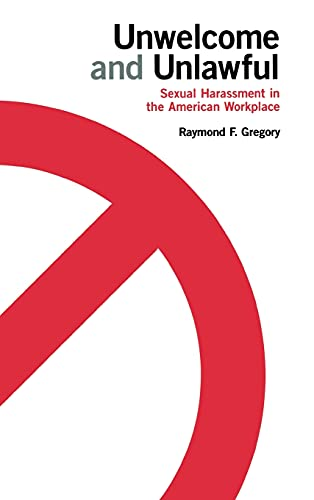 Unwelcome and Unlawful: Sexual Harassment in the American Workplace: Gregory, Raymond F.