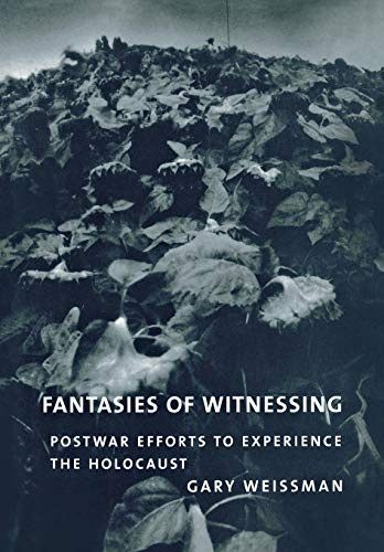 9780801442537: Fantasies of Witnessing: Postwar Efforts to Experience the Holocaust