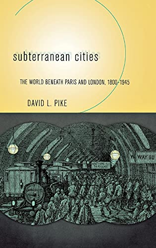 9780801442773: Subterranean Cities: The World Beneath Paris and London, 1800-1945