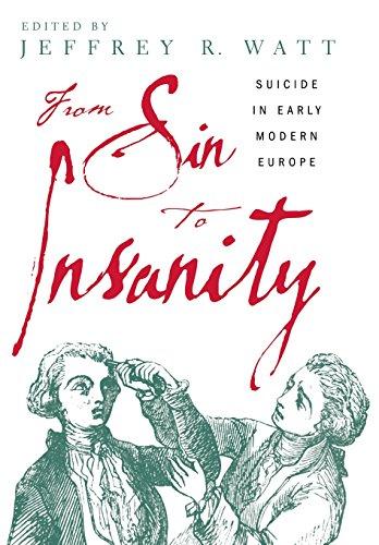 From Sin To Insanity: Suicide In Early Modern Europe: Watt, Jeffrey R.