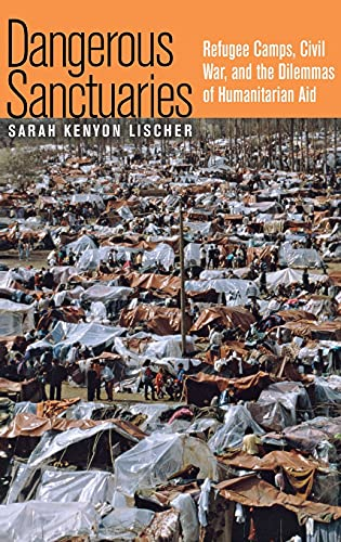 9780801442858: Dangerous Sanctuaries: Refugee Camps, Civil War, And The Dilemmas Of Humanitarian Aid (Cornell Studies in Security Affairs)