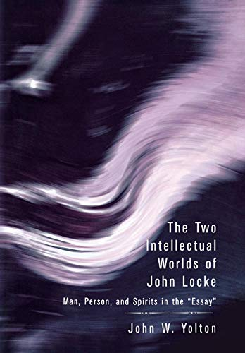 9780801442902: The Two Intellectual Worlds of John Locke: Man, Person, and Spirits in the Essay