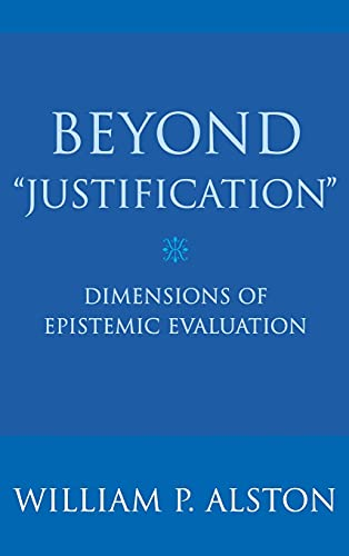 9780801442919: Beyond Justification: Dimensions Of Epistemic Evaluation