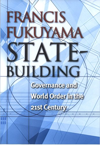 State-Building: Governance and World Order in the 21st Century: Fukuyama, Francis.