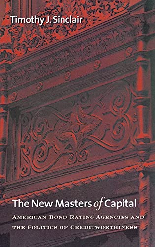 9780801443282: The New Masters of Capital: American Bond Rating Agencies and the Politics of Creditworthiness (Cornell Studies in Political Economy)