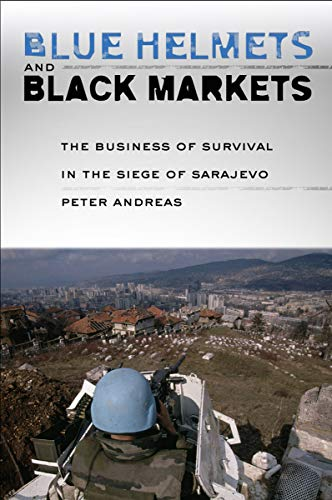 9780801443558: Blue Helmets and Black Markets: The Business of Survival in the Siege of Sarajevo