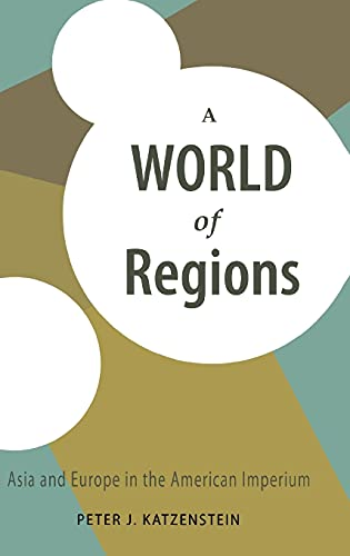 A World of Regions: Asia and Europe in the American Imperium (Cornell Studies in Political Economy) (0801443598) by Katzenstein, Peter J.