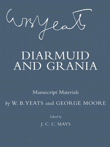 Diarmuid and Grania: Manuscript Materials (The Cornell Yeats): W. B. Yeats, George Moore