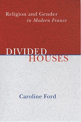 Divided Houses - Religion And Gender In Modern France: Ford, Caroline