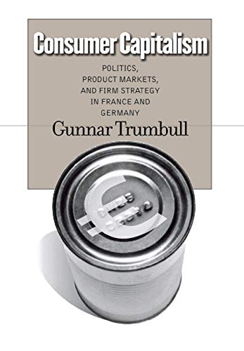 9780801443824: Consumer Capitalism: Politics, Product Markets, and Firm Strategy in France and Germany (Cornell Studies in Political Economy)