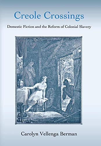 9780801443848: Creole Crossings: Domestic Fiction and the Reform of Colonial Slavery