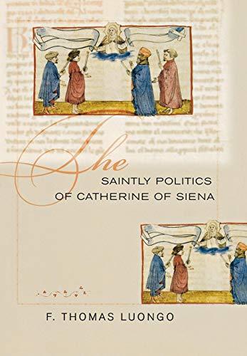 The Saintly Politics of Catherine of Siena (Hardcover): F. Thomas Luongo