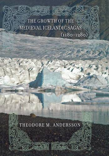 The Growth of the Medieval Icelandic Sagas (1180-1280): Andersson, Theodore M.