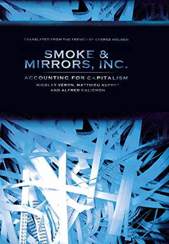 Smoke and Mirrors, Inc.: Accounting for Capitalism (Cornell Studies in Money): Nicolas Véron, ...