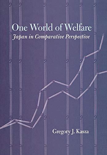 One World of Welfare: Japan in Comparative Perspective: Gregory James Kasza