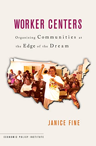 9780801444234: Worker Centers: Organizing Communities at the Edge of the Dream