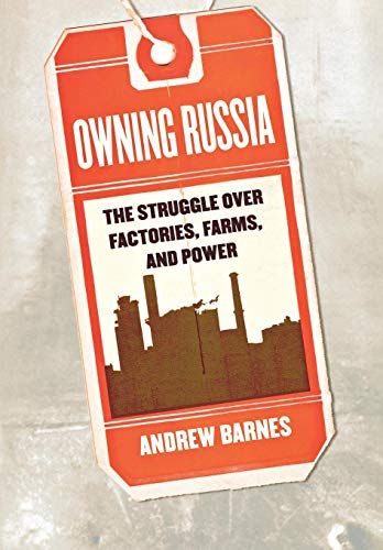 9780801444340: Owning Russia: The Struggle Over Factories, Farms, and Power