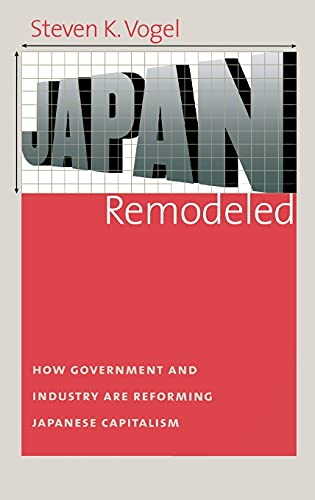 9780801444494: Japan Remodeled: How Government And Industry Are Reforming Japanese Capitalism (Cornell Studies in Political Economy)