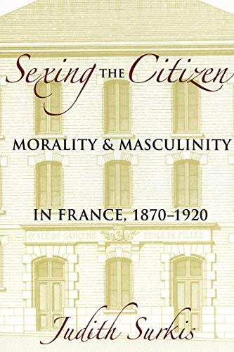 9780801444647: Sexing the Citizen: Morality and Masculinity in France, 1870�1920