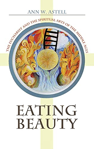 9780801444661: Eating Beauty: The Eucharist and the Spiritual Arts of the Middle Ages