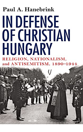 9780801444852: In Defense of Christian Hungary: Religion, Nationalism, and Antisemitism, 1890-1944