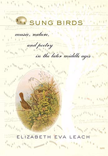 9780801444913: Sung Birds: Music, Poetry, And Nature in the Later Middle Ages