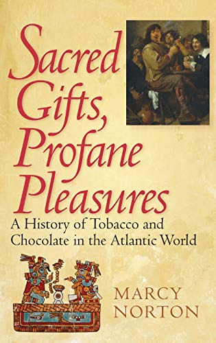 9780801444937: Sacred Gifts, Profane Pleasures: A History of Tobacco and Chocolate in the Atlantic World