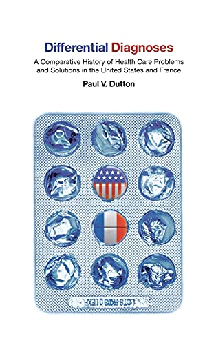 9780801445125: Differential Diagnoses: A Comparative History of Health Care Problems and Solutions in the United States and France (The Culture and Politics of Health Care Work)