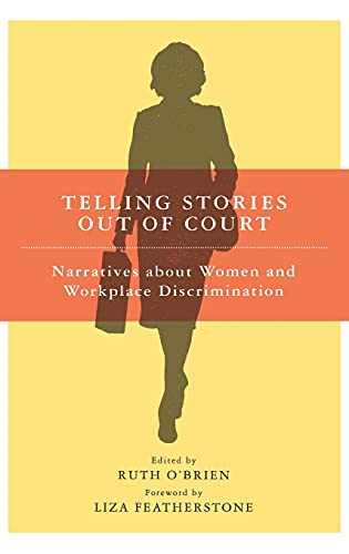 Telling Stories Out of Court: Narratives about Women and Workplace Discrimination: O'Brien, Ruth