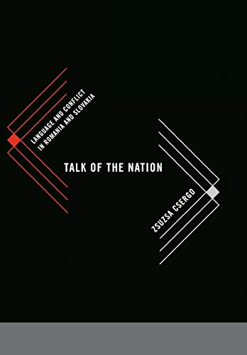 Talk of the Nation: Language and Conflict in Romania and Slovakia.: CSERGO, Zsuzsa.