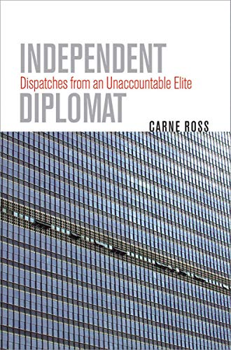 9780801445576: Independent Diplomat: Dispatches from an Unaccountable Elite (Crises in World Politics)