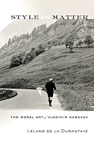 Style is Matter: The moral art of Vladimir Nabokov: De La durantaye, Leland
