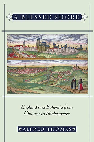 9780801445682: A Blessed Shore: England and Bohemia from Chaucer to Shakespeare