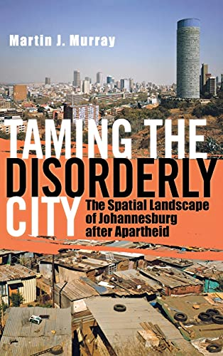 9780801445699: Taming the Disorderly City: The Spatial Landscape of Johannesburg after Apartheid