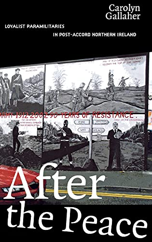 After the Peace: Loyalist Paramilitaries in Post-Accord Northern Ireland: Gallaher, Carolyn