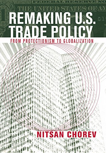 9780801445750: Remaking U.S. Trade Policy: From Protectionism to Globalization
