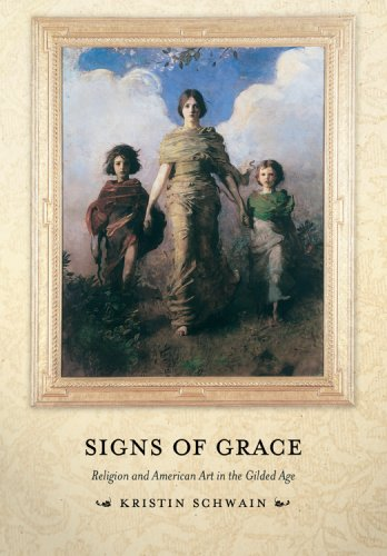 Signs of Grace: Religion and American Art in the Gilded Age: Kristin Schwain