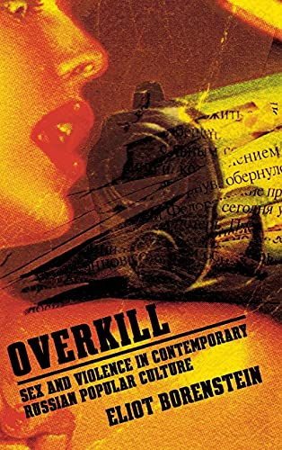 9780801445835: Overkill: Sex and Violence in Contemporary Russian Popular Culture (Culture and Society after Socialism)