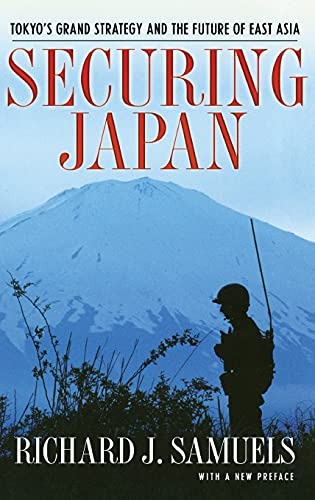 9780801446122: Securing Japan: Tokyo's Grand Strategy and the Future of East Asia (Cornell Studies in Security Affairs)