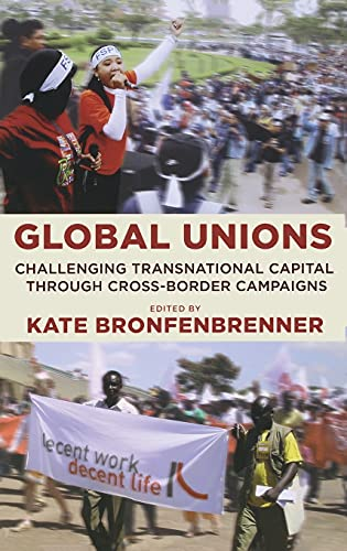 9780801446160: Global Unions: Challenging Transnational Capital through Cross-Border Campaigns (Frank W. Pierce Memorial Lectureship and Conference Series)