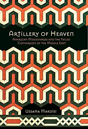 9780801446214: Artillery of Heaven: American Missionaries and the Failed Conversion of the Middle East